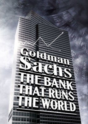Goldman Sachs: Bank That Runs the World